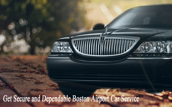 Get-Secure-and-Dependable-Boston-Airport-Car-Service Get Secure and Dependable Boston Airport Car Service